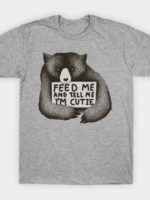 Feed Me and Tell Me I'm Cutie T-Shirt
