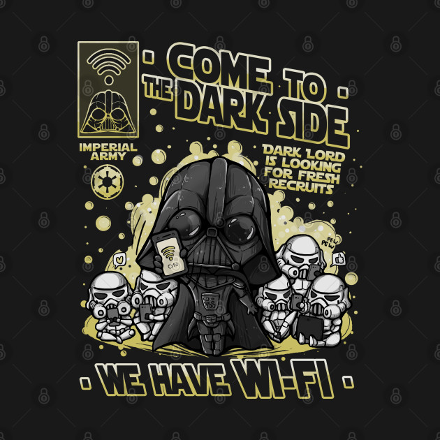 Welcome to the Dark Side We Have Wifi
