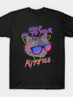 Hold On To Your Kitties T-Shirt