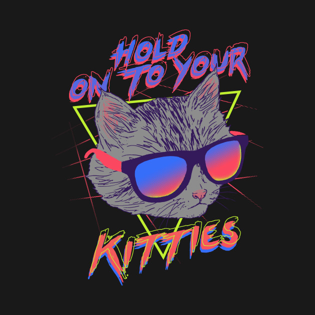 Hold On To Your Kitties