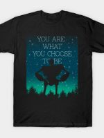 You are what you choose T-Shirt