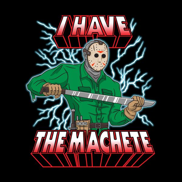 I HAVE THE MACHETE!