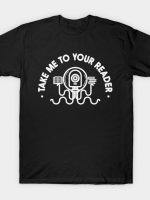 Take Me To Your Reader T-Shirt