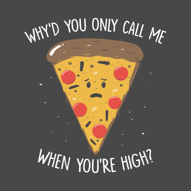 Why You Only Call Me When You're High