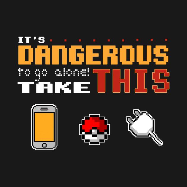 It's dangerous to go alone!