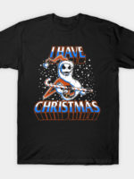 I Have Christmas! T-Shirt