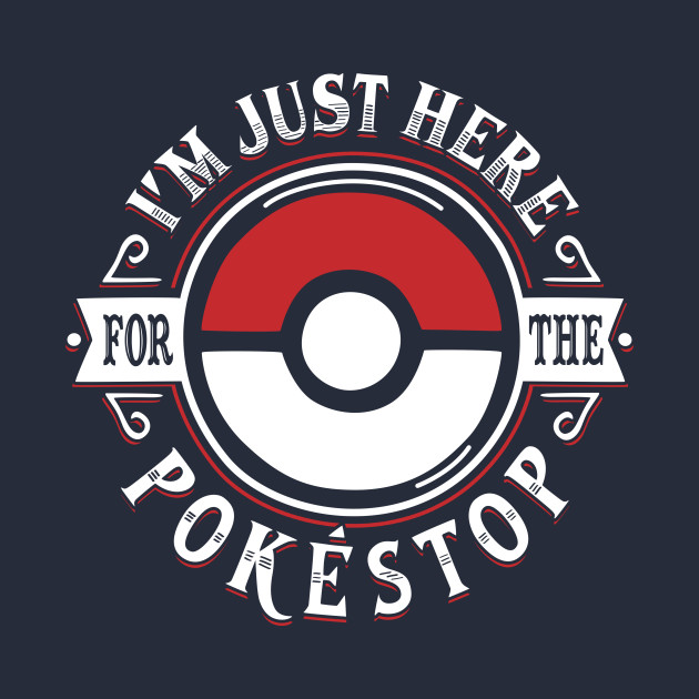 I'm Here for the Pokestop