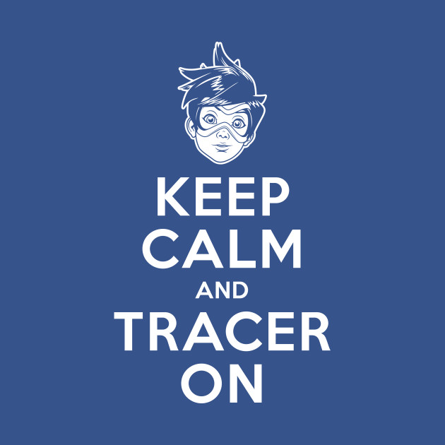 Keep Calm and Tracer On