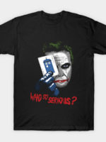 Who so Serious? T-Shirt