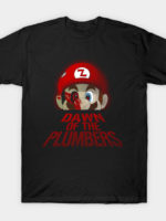 Dawn of the Plumbers T-Shirt