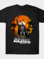 Don't You Rebel Without T-Shirt