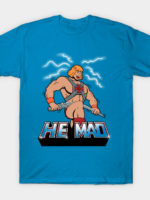 He Mad T-Shirt