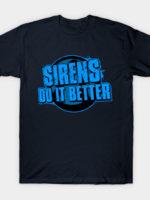 Sirens Do It Better T-Shirt