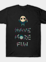 Have More Fun T-Shirt