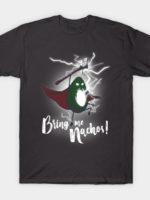BRING ME NACHOS! T-Shirt