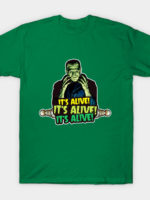 It's Alive! It's Alive! It's Alive! T-Shirt