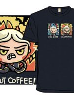 Got Coffee II T-Shirt