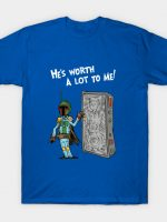 He's Worth A Lot To Me! T-Shirt
