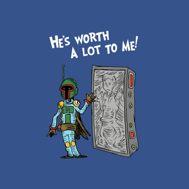 He's Worth A Lot To Me!
