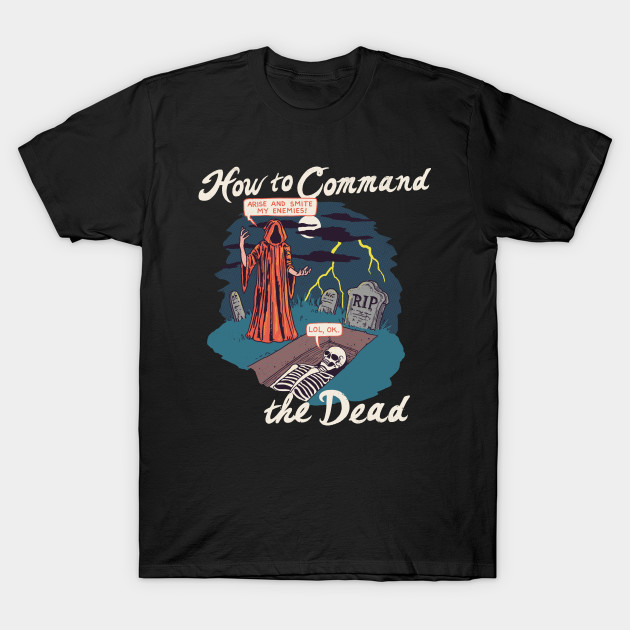 How To Command The Dead T-Shirt