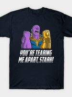 You Are Tearing Me Apart Stark! T-Shirt