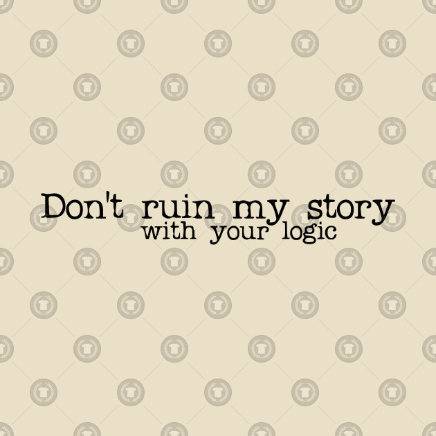 don't ruin my story
