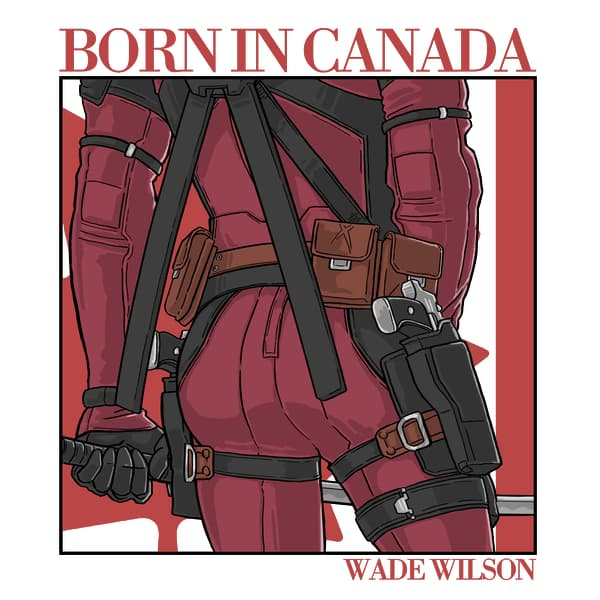 Born in Canada - Wade Wilson