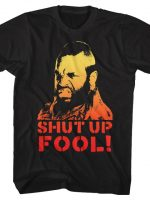 Shut Up Fool T-Shirt