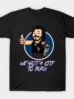 WE GOT A CITY TO BURN T-Shirt