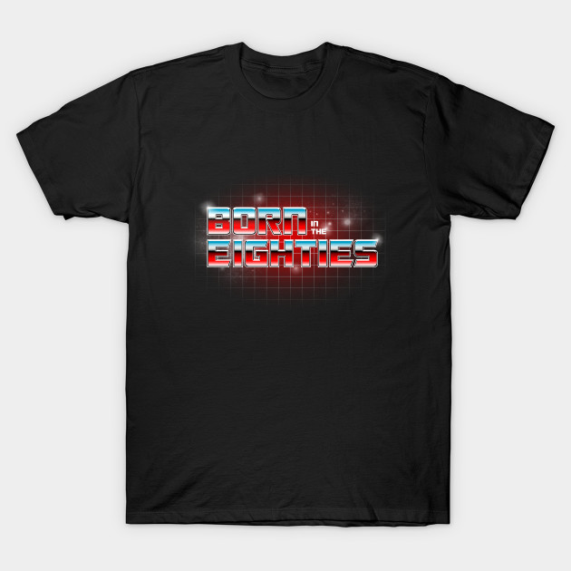 BORN IN THE EIGHTIES T-Shirt