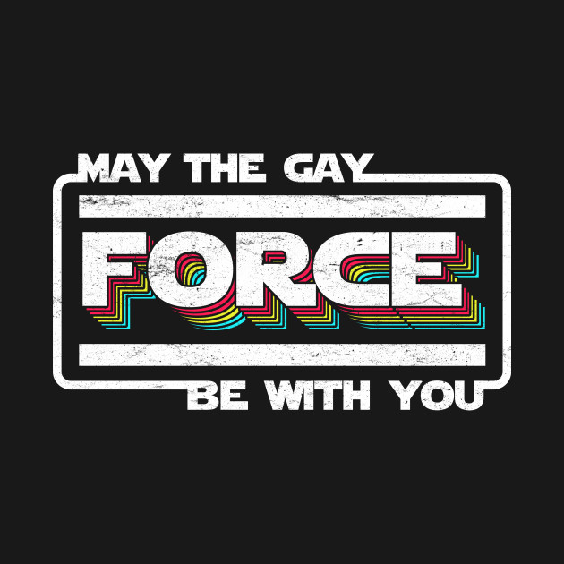 May the Gay Force Be With You