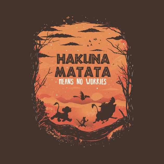 Hakuna Matata Means No Worries