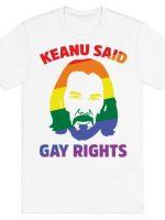 KEANU SAID GAY RIGHTS T-Shirt