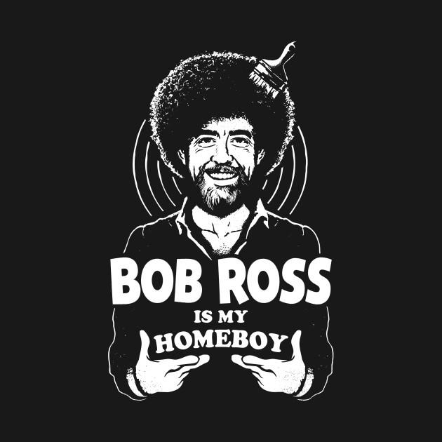 Bob Ross is my Homeboy