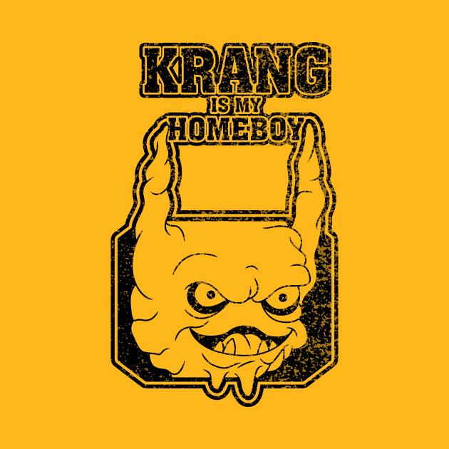 Krang is my Homeboy