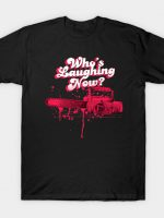 Whos Laughing now? T-Shirt