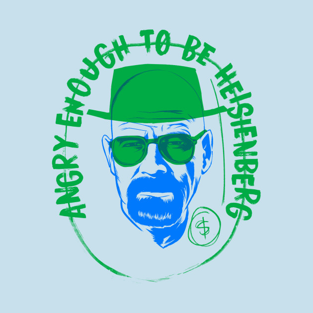 Angry enough to be Heisenberg