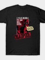I WAS BORN DEADPOOL T-Shirt