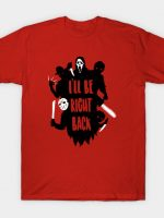I'll Be Right Back T-Shirt
