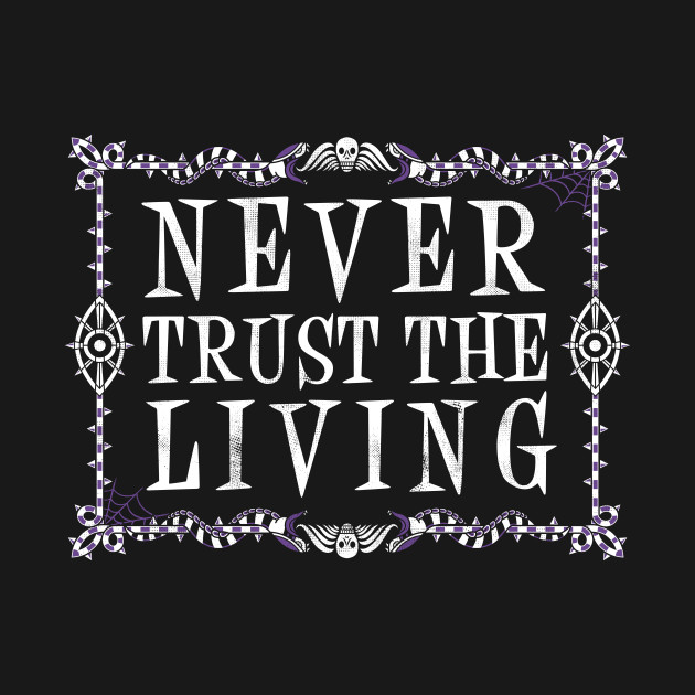 Never Trust The Living