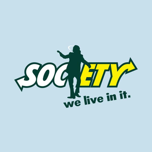 Society -  We live in it