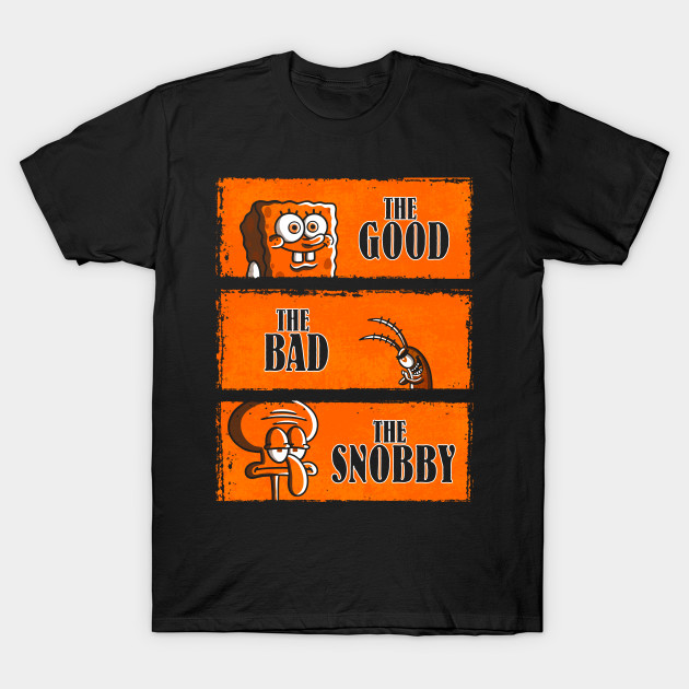 The Good, The Bad & The Snobby T-Shirt