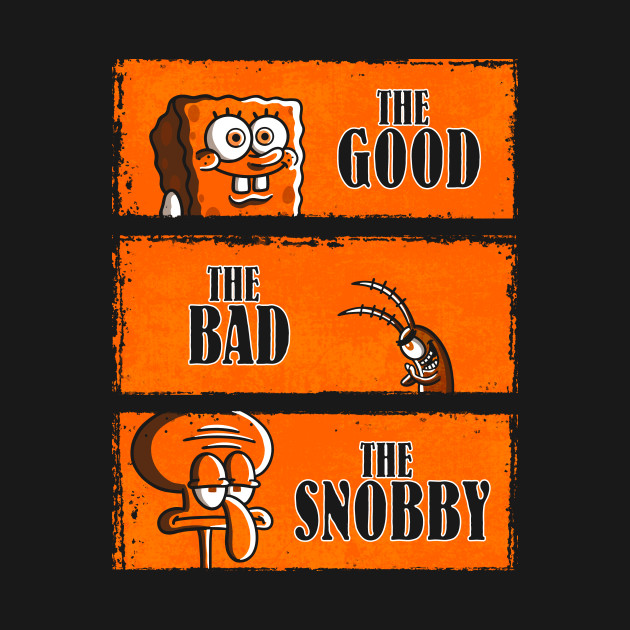 The Good, The Bad & The Snobby