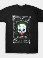 We are all clowns T-Shirt