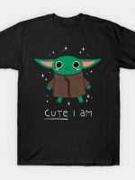 Cute I Am T-Shirt