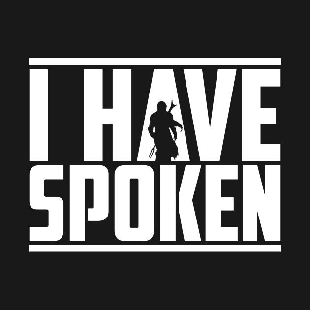 I Have Spoken - The Mandalorian T-Shirt