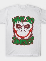 Why So Simious T-Shirt