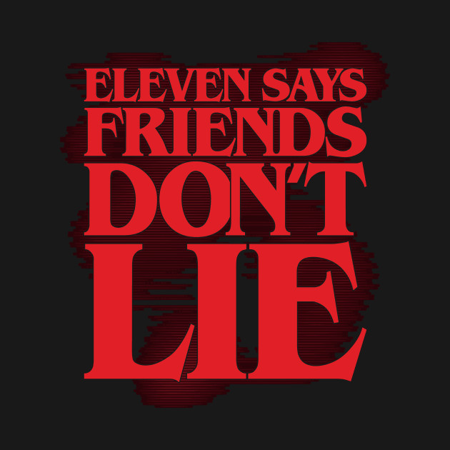 Eleven says friends don't lie (solid)