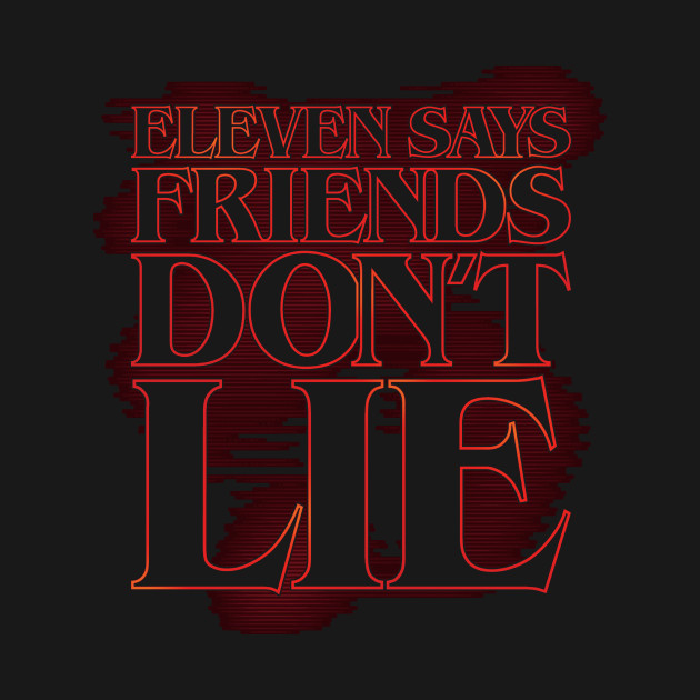Eleven says friends don't lie (stroked)