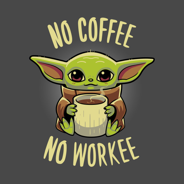 No coffee no workee Baby